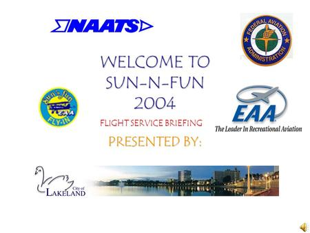 WELCOME TO SUN-N-FUN 2004 PRESENTED BY: FLIGHT SERVICE BRIEFING.