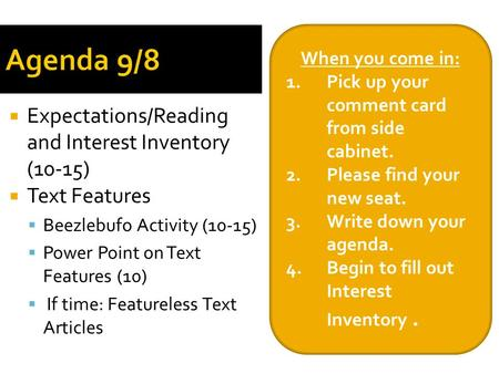 Agenda 9/8  Expectations/Reading and Interest Inventory (10-15)  Text Features  Beezlebufo Activity (10-15)  Power Point on Text Features (10)  If.