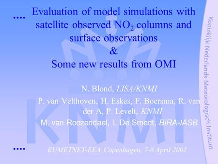 Evaluation of model simulations with satellite observed NO 2 columns and surface observations & Some new results from OMI N. Blond, LISA/KNMI P. van Velthoven,