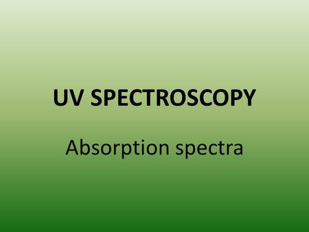 UV SPECTROSCOPY Absorption spectra. Introduction UV spectroscopy involves the measurement of absorption of light in the visible and ultraviolet regions.