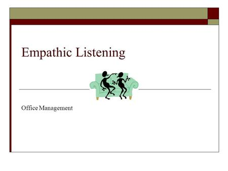 Empathic Listening Office Management. 2 Empathic Listening Defined  Listening empathically means to listen with the intent to understand how the speaker.