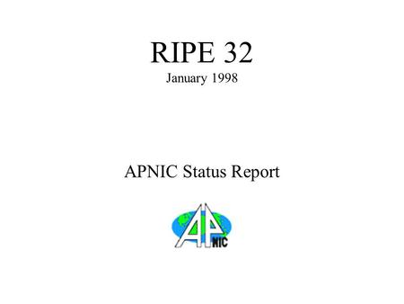 APNIC Status Report RIPE 32 January 1998. Recent Developments Relocation completed! Recruiting continues... –New staff in December 1998 Technical Writer.