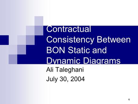 1 Contractual Consistency Between BON Static and Dynamic Diagrams Ali Taleghani July 30, 2004.