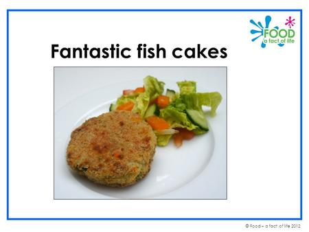 © Food – a fact of life 2012 Fantastic fish cakes.