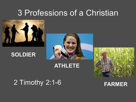 3 Professions of a Christian 2 Timothy 2:1-6 SOLDIER FARMER ATHLETE.