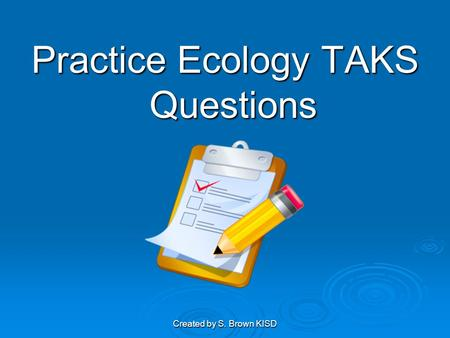 Created by S. Brown KISD Practice Ecology TAKS Questions.