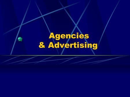 Agencies & Advertising. Ad Agencies Vital part of the marketing mix. Can make or break you. Are a business, often with their own agendas.