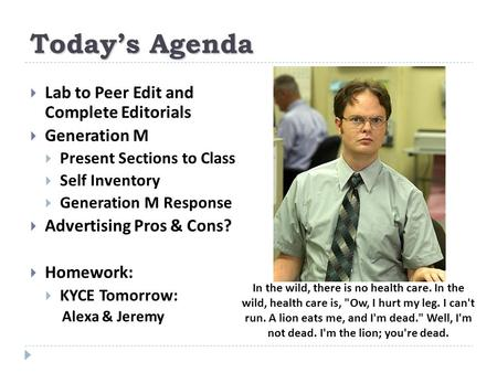 Today's Agenda  Lab to Peer Edit and Complete Editorials  Generation M  Present Sections to Class  Self Inventory  Generation M Response  Advertising.