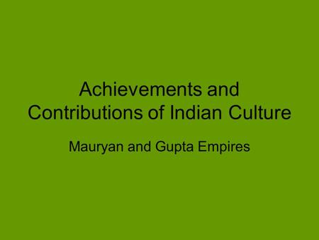 Achievements and Contributions of Indian Culture Mauryan and Gupta Empires.