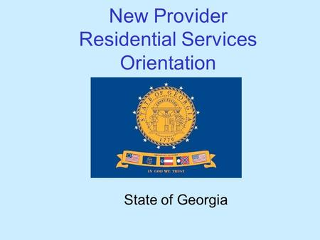 New Provider Residential Services Orientation State of Georgia.