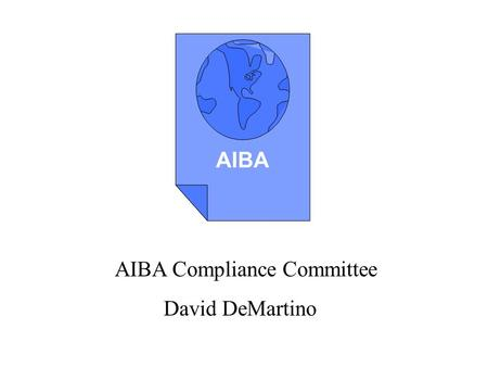 AIBA AIBA Compliance Committee David DeMartino. About the AIBA The AIBA membership consists of internal audit and compliance professionals of nearly 100.