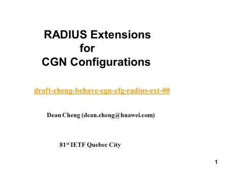 Dean Cheng 81 st IETF Quebec City RADIUS Extensions for CGN Configurations draft-cheng-behave-cgn-cfg-radius-ext-00 1 1.