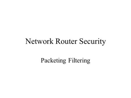 Network Router Security Packeting Filtering. OSI Model 1.It is the most commonly refrenced protocol model. It provides common ground when describing any.