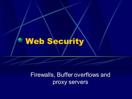 Web Security Firewalls, Buffer overflows and proxy servers.