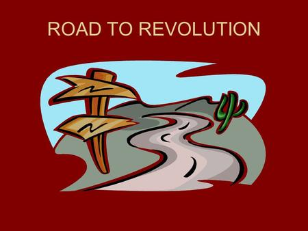 ROAD TO REVOLUTION. British Actions Colonist Actions 1764-Writs of Assistance 1764—Sugar Act 1765—Stamp Act 1766—Declaratory Act 1766—Quartering Act 1767—Townshend.