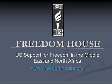 FREEDOM HOUSE US Support for Freedom in the Middle East and North Africa www.freedomhouse.org.