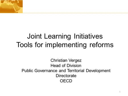 1 Joint Learning Initiatives Tools for implementing reforms Christian Vergez Head of Division Public Governance and Territorial Development Directorate.