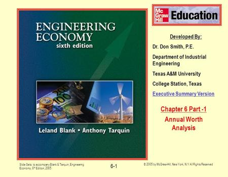Slide Sets to accompany Blank & Tarquin, Engineering Economy, 6 th Edition, 2005 © 2005 by McGraw-Hill, New York, N.Y All Rights Reserved 6-1 Developed.