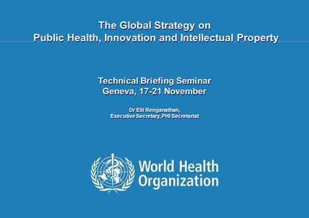 Public health, innovation and intellectual property 1 |1 | The Global Strategy on Public Health, Innovation and Intellectual Property Technical Briefing.