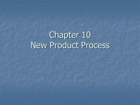 Chapter 10 New Product Process. What is a Product? A good, service, or idea consisting of a bundle of tangible and intangible attributes that satisfies.
