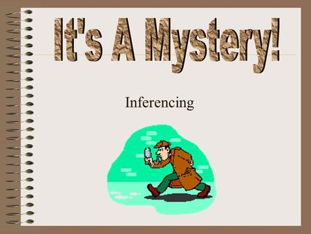 Inferencing 1. When you draw a conclusion you use two things: What you know in your head. and What you've read in the story. A conclusion is the decision.