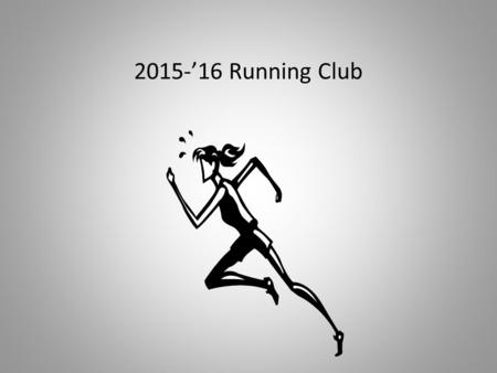 2015-'16 Running Club. What/when is Running Club? Running club is a school program that gives students an opportunity to exercise through running. Running.