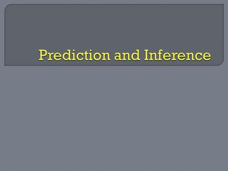  A prediction is what you think will happen based upon the text, the author and background knowledge.  Prediction is an educated guess as to what.