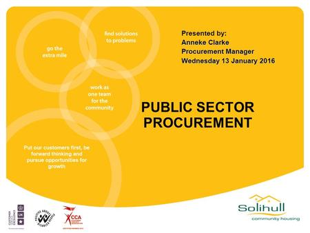 Put our customers first, be forward thinking and pursue opportunities for growth Anneke Clarke Procurement Manager Wednesday 13 January 2016 Presented.