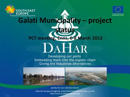 Galati Municipality – project status - PCT meeting, Enns, 6-8 March 2012 -