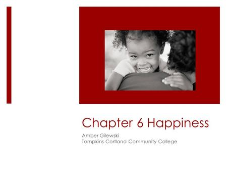 Chapter 6 Happiness Amber Gilewski Tompkins Cortland Community College.