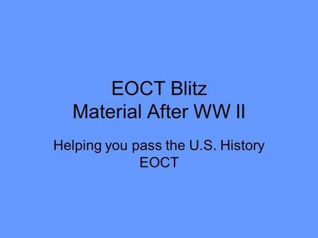 EOCT Blitz Material After WW II Helping you pass the U.S. History EOCT.