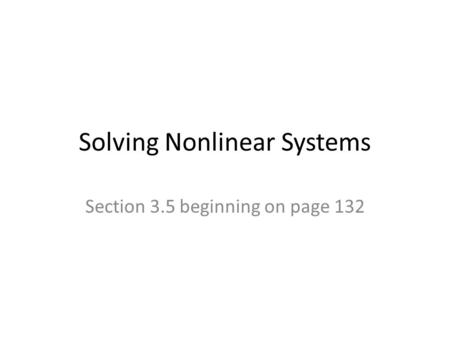 Solving Nonlinear Systems Section 3.5 beginning on page 132.