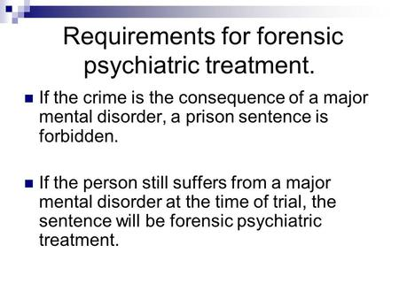 Requirements for forensic psychiatric treatment. If the crime is the consequence of a major mental disorder, a prison sentence is forbidden. If the person.