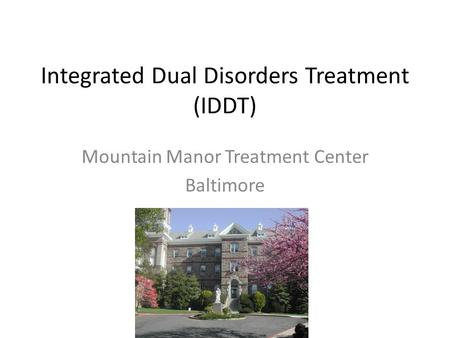 Integrated Dual Disorders Treatment (IDDT) Mountain Manor Treatment Center Baltimore.
