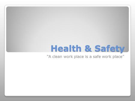 "Health & Safety ""A clean work place is a safe work place"""