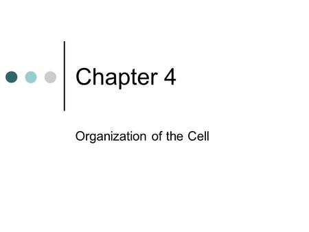 Chapter 4 Organization of the Cell. Recall: Cell Theory: All living things are made up of one or more cells Cells are the basic unit of organization and.