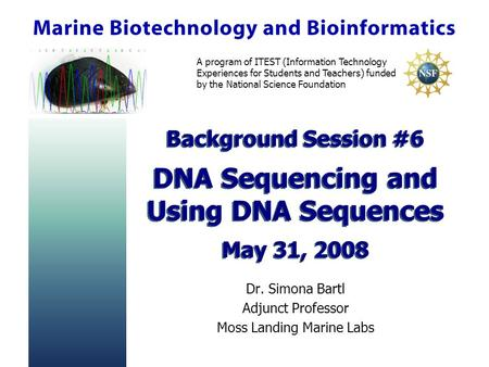 A program of ITEST (Information Technology Experiences for Students and Teachers) funded by the National Science Foundation Background Session #6 DNA Sequencing.