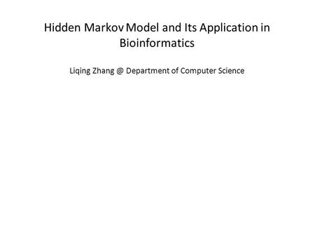Hidden Markov Model and Its Application in Bioinformatics Liqing Department of Computer Science.