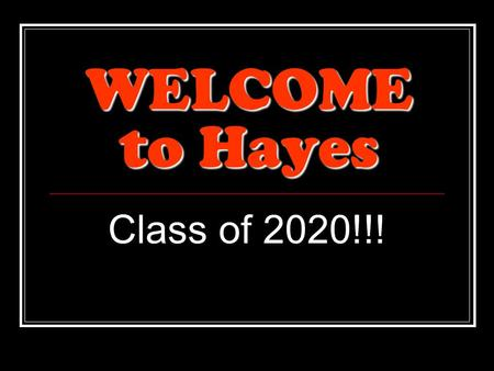 WELCOME to Hayes Class of 2020!!!. Principal Mr. Ric Stranges.