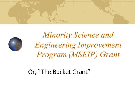 "Minority Science and Engineering Improvement Program (MSEIP) Grant Or, ""The Bucket Grant"""