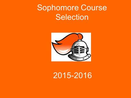 Sophomore Course Selection 2015-2016. Graduation Requirements English4.0 credits Social Science2.0 credits (Must pass US History and Constitution test)