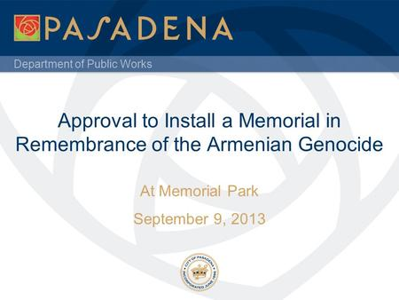 Department of Public Works Approval to Install a Memorial in Remembrance of the Armenian Genocide At Memorial Park September 9, 2013.