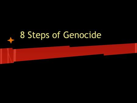 8 Steps of Genocide. 8 Steps 1.) Classification 2.) Symbolization 3.) Dehumanization 4.) Organization 5.) Polarization 6.) Preparation 7.) Extermination.