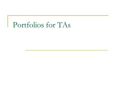 "Portfolios for TAs. PI34 ""Students must complete a portfolio of evidence for the teaching standards"" to be certified  Review."