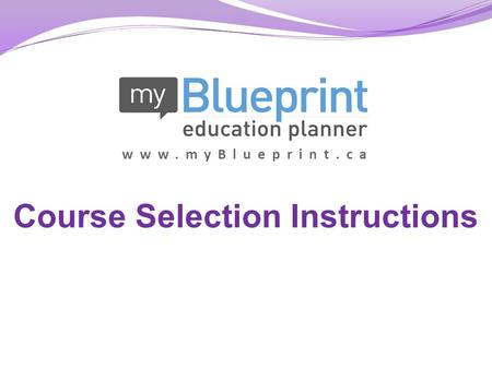 Www.myBlueprint.ca Course Selection Instructions.