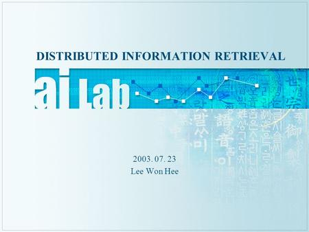 DISTRIBUTED INFORMATION RETRIEVAL 2003. 07. 23 Lee Won Hee.