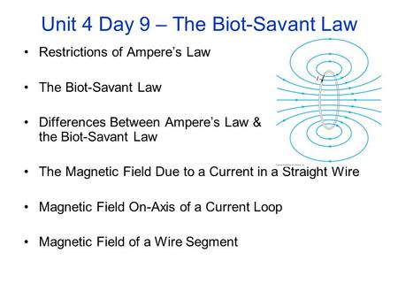 Unit 4 Day 9 – The Biot-Savant Law Restrictions of Ampere's Law The Biot-Savant Law Differences Between Ampere's Law & the Biot-Savant Law The Magnetic.