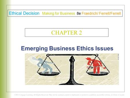 Emerging Business Ethics Issues C H A P T E R 3 Ethical Decision Making for Business 8e Fraedrich/ Ferrell/Ferrell CHAPTER 2.