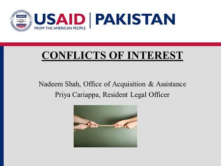 PAKISTAN CONFLICTS OF INTEREST Nadeem Shah, Office of Acquisition & Assistance Priya Cariappa, Resident Legal Officer.