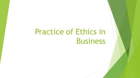 Practice of Ethics in Business.  Organizational ethics are influenced by national culture and top managers.  Organizational ethics deal with the behavior.